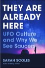 Book: They Are Already Here: UFO Culture and Why We See Saucers