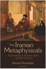 Book: The Iranian Metaphysicals: Explorations in Science, Islam, and the Uncanny