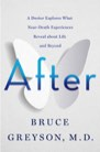 Book: After: A Doctor Explores What Near-Death Experiences Reveal about Life and Beyond