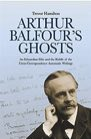 Book: Arthur Balfour's Ghosts: An Edwardian Elite and the Riddle of the Cross-Correspondence Automatic Writings