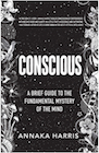 Book: Conscious: A Brief Guide to the Fundamental Mystery of the Mind
