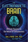 Book: The Electromagnetic Brain: EM Field Theories on the Nature of Consciousness
