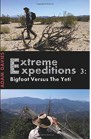 Book: Extreme Expeditions 3:: Bigfoot Versus The Yeti