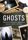 Book: Ghosts: Phantoms, Poltergeists, Apparitions, Specters, Spirits, and More