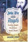 Book: John Dee and the Empire of Angels: Enochian Magick and the Occult Roots of the Modern World