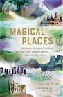 Book: Magical Places: An Enchanted Journey through Mystical Sites, Haunted Houses, and Fairytale Forests