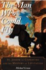 Book: SThe Man Who Could Fly: St. Joseph of Copertino and the Mystery of Levitation